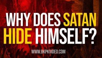 Why does Satan hide himself
